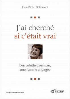 J'ai cherché si c'était vrai, La vie et l'engagement de Bernadette Cornuau, volontaire ATD Quart-Monde
